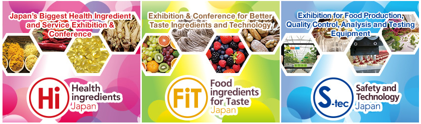 Health ingredients Japan 2019 Food ingredients for Taste Japan 2019 Safety and Technology Japan 2019 2Wed - 4Fri October 2019 Tokyo Big Sight Exhibition Center, West Halls 1,2 & Atrium